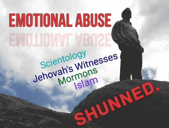 Cult Members Taught to Abuse Ex Members Through Emotional Torture and Ostracism (JWs, Mormons, Islam, Scientology)